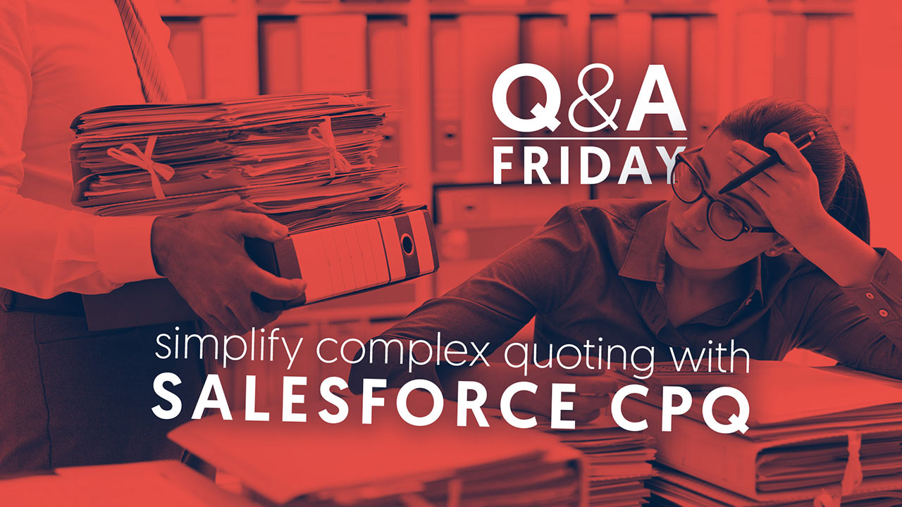 Q&A--Using-Salesforce-CPQ-to-simplify-complex-quoting-processes_1280x720
